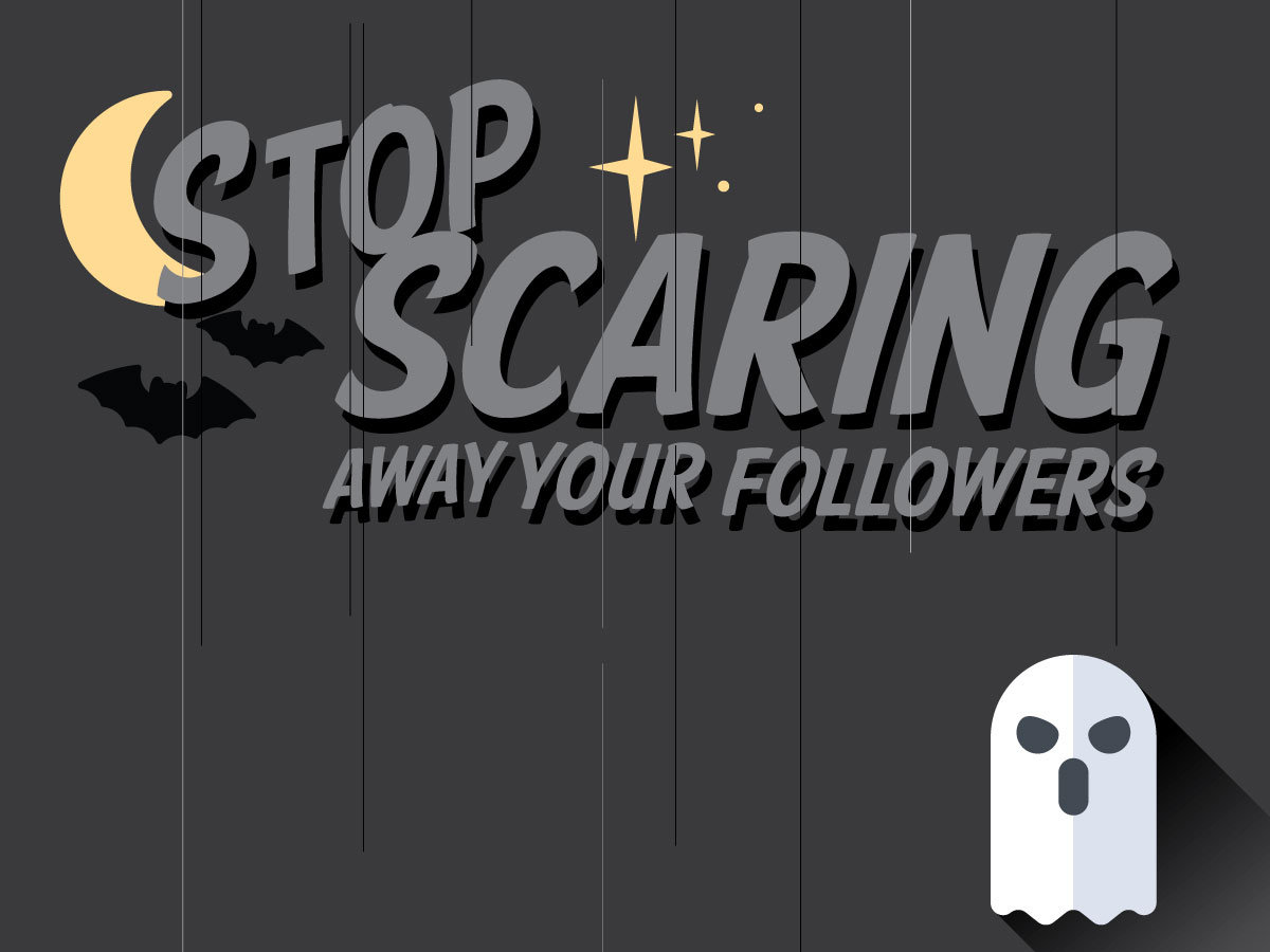 Stop Scaring Away Your Followers